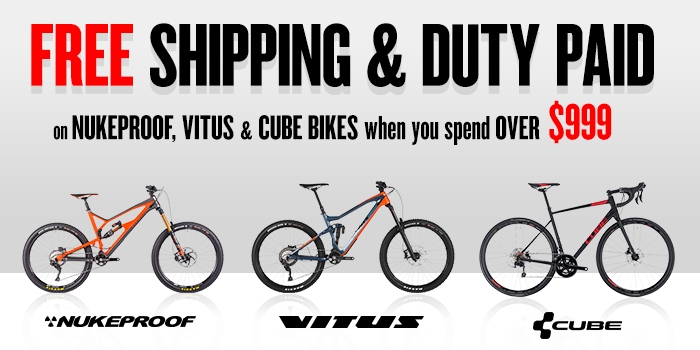 Free Shipping & Duty Paid on NUKEPROOF, VITUS & CUBE BIKES when you spend over $999