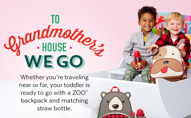 To Grandmother's house we go   Whether you're traveling near or far, your toddler is ready to go with a ZOO backpack and matching straw bottle.