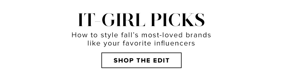 It-Girl Picks. How to style fall's most-loved brands like your favorite influencers. Shop the Edit.