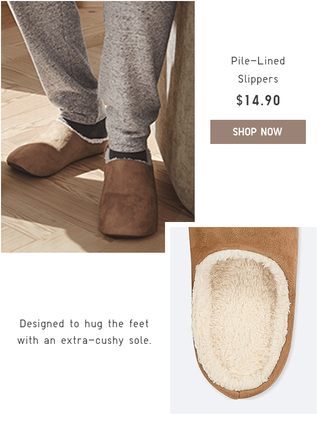 PILE-LINED SLIPPERS $14.90 - SHOP NOW