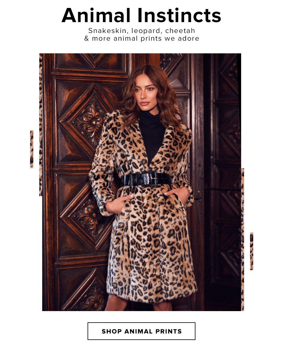 Animal Instincts. Snakeskin, leopard, cheetah & more animal prints we adore. Shop Animal Prints.