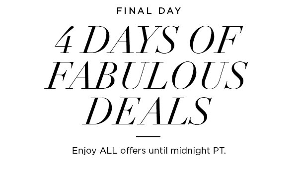 FINAL DAY   4 Days of Fabulous Deals   Enjoy ALL offers until midnight PT.
