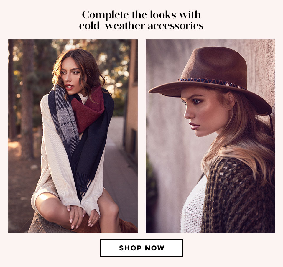 Complete the looks with cold-weather accessories. Shop now