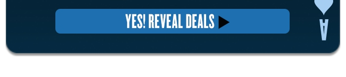 Yes! Reveal Deals >