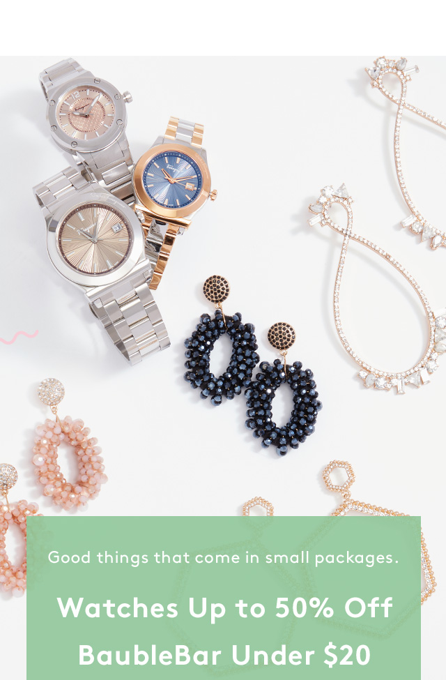 Good things that come in small packages. Watches up to 50% Off | BaubleBar Under $20