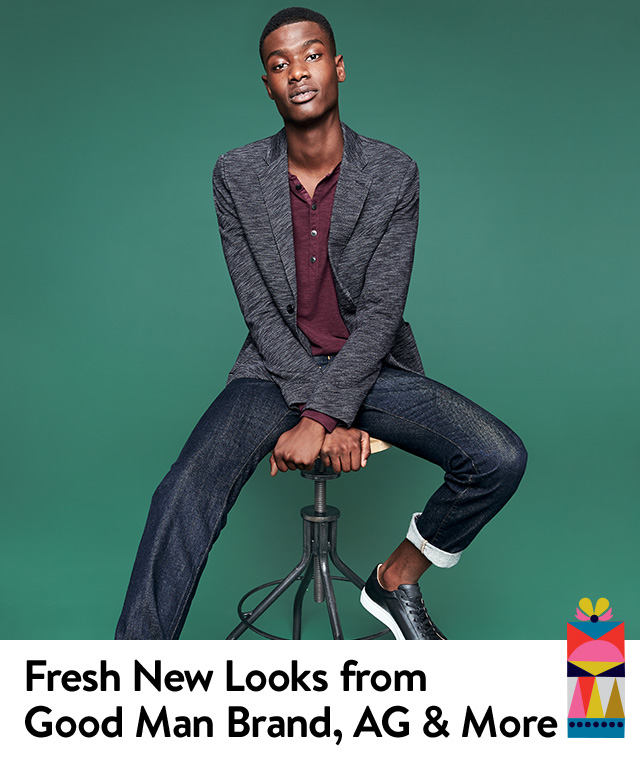 Fresh new looks from Good Man Brand, AG and more.