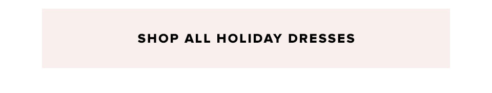 Shop all holiday dresses.