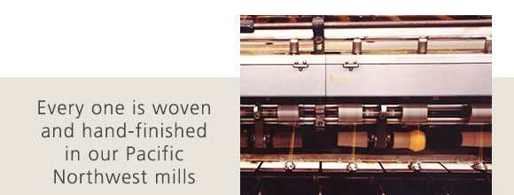Every one is woven and hand-finished in our Pacific Northwest mills