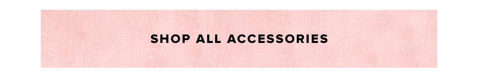 Shop all accessories.
