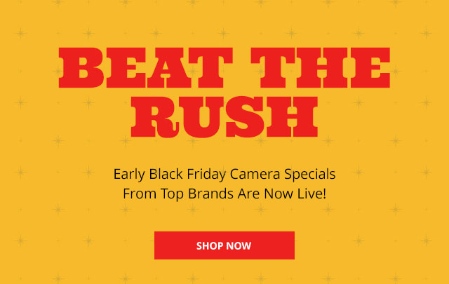 Enjoy Early Black Friday Pricing On Camera Specials From Top Brands!