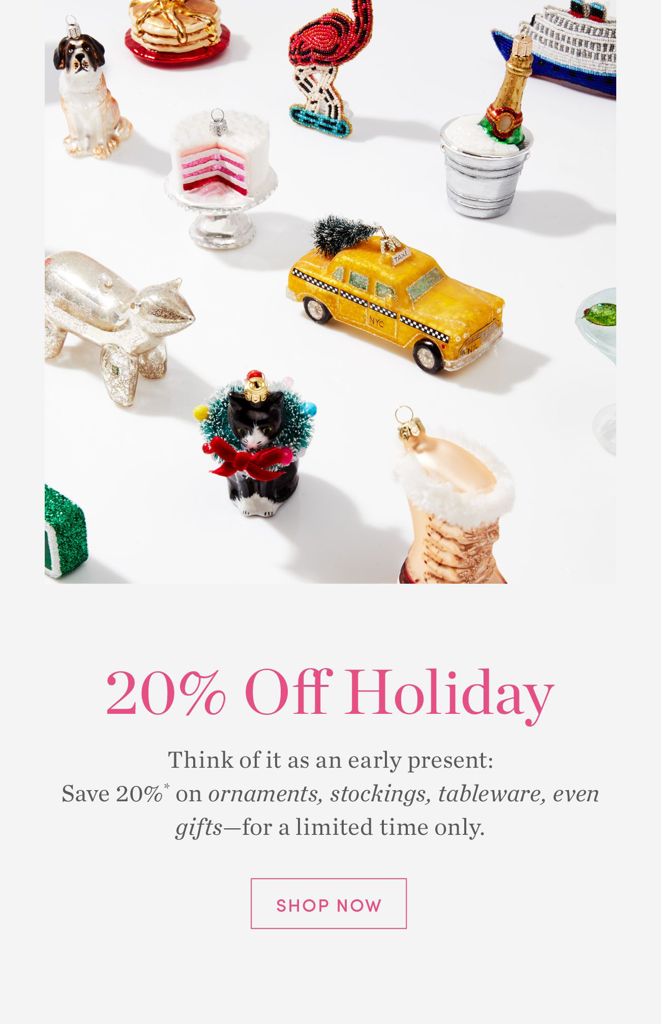 20% Off Holiday - shop now >