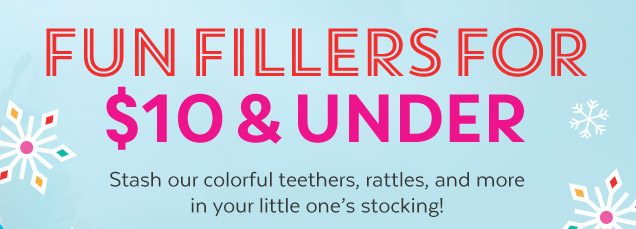 Fun fillers for $10 & under | Stash our colorful teethers, rattles, and more in your little one's stocking!