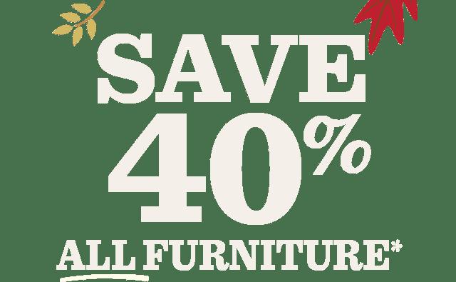 Save 40% ALL Furniture*