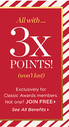 All with...3X Points! Exclusively for Classic Awards members. Not one? Join Free