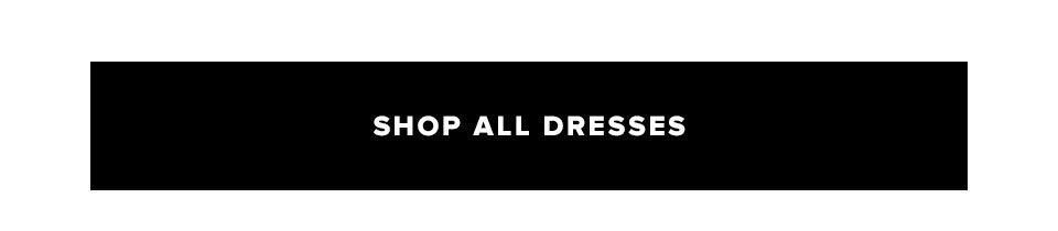 Shop all dresses.