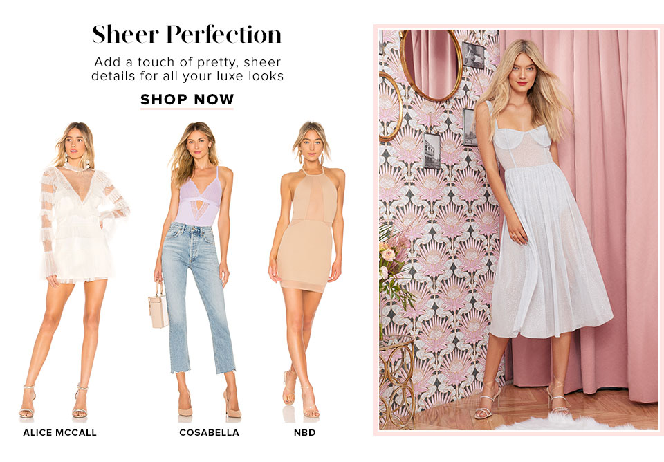 Sheer Perfection. Add a touch of pretty sheer details for all your luxe looks. Shop now.