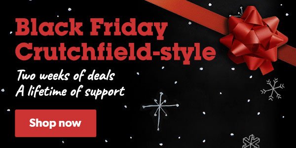 Crutchfield com: BLACK FRIDAY savings, Crutchfield-style