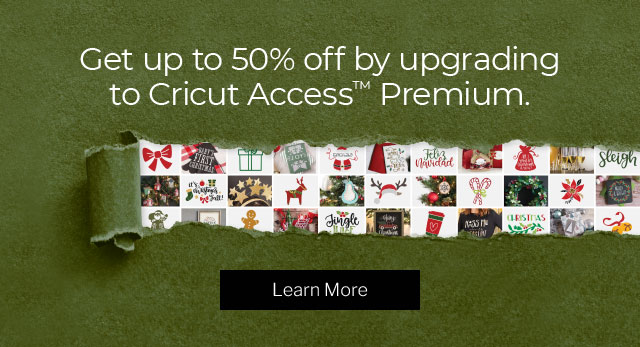 Get up to 50% off by upgrading to Cricut Access Premium.
