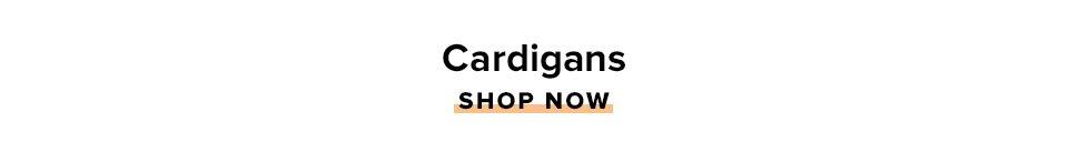 Cardigans. Shop Now.