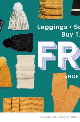 Leggings - Scarves - Hats Buy 1, Get 1 Free SHOP NOW Excludes sale category. Valid on items of equal or lesser value.