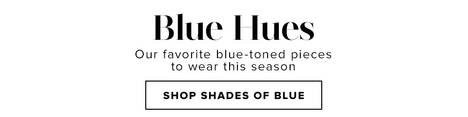 Blue Hues - Shop Shades of Blue