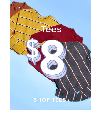 Tees Starting At $8 SHOP TEES