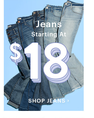 Jeans Starting At $18 SHOP JEANS