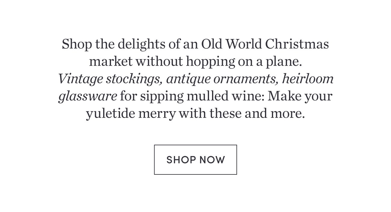 Shop the delights of an Old World Christmas | Shop Now >