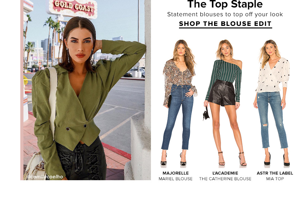 THE TOP STAPLE. Statement blouses to top off your look. SHOP THE BLOUSE EDIT.