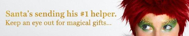 Santa's sending his #1 helper. Keep an eye out for magical gifts...