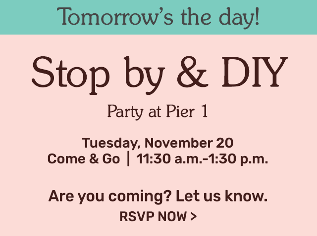 Tomorrow's the day! Stop by and DIY. Tuesday, November twentieth from eleven thirty am to one thirty.