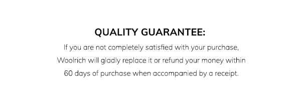 Quality Guarantee: If you are not completely satisfied with your purchase, Woolrich will gladly replace it or refund your money within 60 days of purchase when accompanied by a receipt.