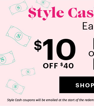 Style Cash is Back! Earn: $10 off $40 or $20 off $75 SHOP NOW Style Cash coupons will be emailed at the start of the redemption period. Limit one Style Cash coupon per email address.