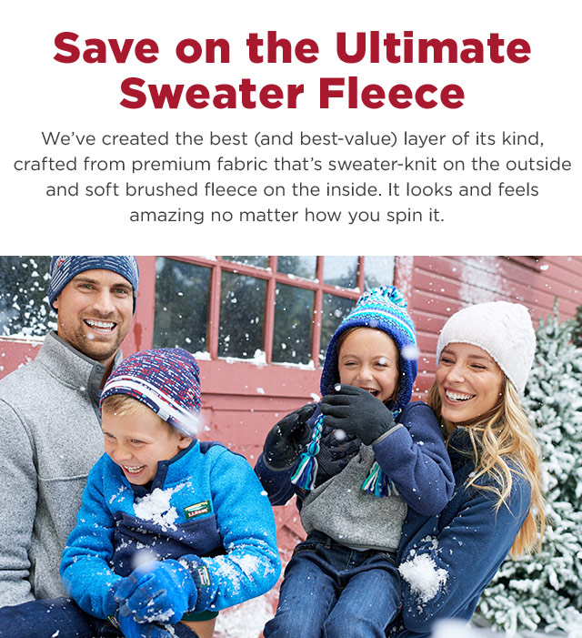 Save on the Ultimate Sweater Fleece. We've created the best layer of its kind, crafted from premium fabric that's sweater-knit on the outside and soft brushed fleece on the inside..
