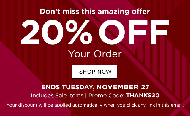 20% OFF Clothing & Outerwear. Includes Sale Item. Ends Tuesday, 11/27. Promo Code: THANKS20.