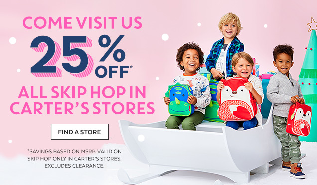 Come visit us 25% off*   All Skip Hop in Carter's stores   Find a Store   *Savings based on MSRP   Valid on Skip Hop only in Carter's stores   Excludes clearance