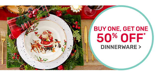 Buy one get one fifty percent off dinnerware.