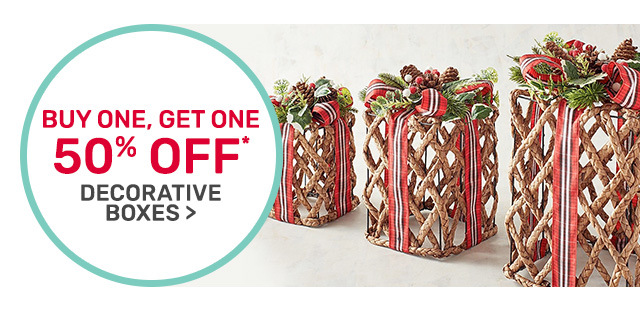 Buy one get one fifty percent off decorative boxes.