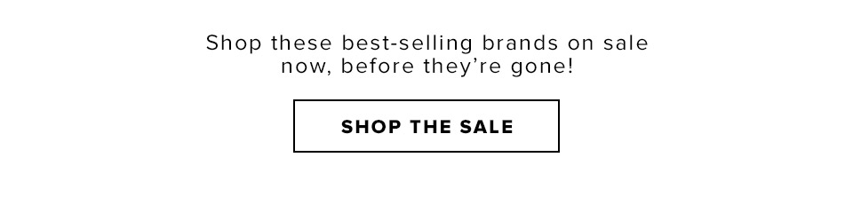 BRANDS WE <3 SALE: Up to 50% OFF. Shop these best-selling brands on sale now, before they're gone! SHOP THE SALE.