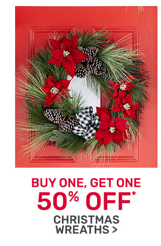 Buy one get one fifty percent off wreaths.