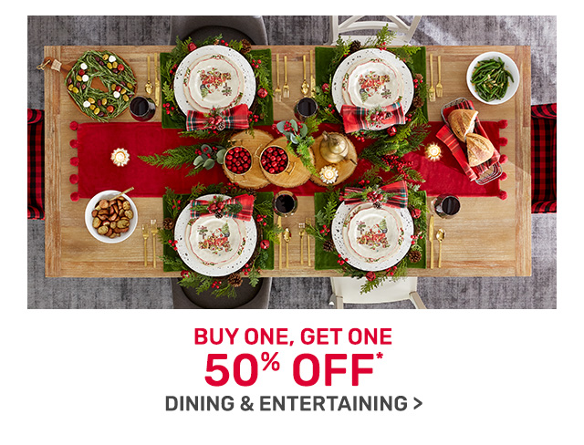 Buy one get one fifty percent off dining and entertaining.