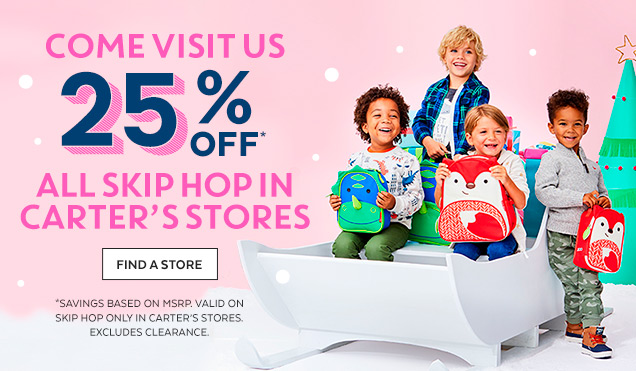 Come visit us 25% off* | All Skip Hop in Carter's stores | Find a Store | *Savings based on MSRP | Valid on Skip Hop only in Carter's stores | Excludes clearance