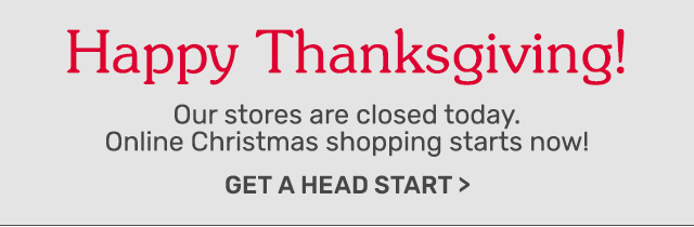 Our stores are closed today! Online Christmas shopping starts now!