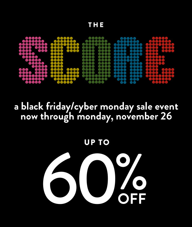 The Score. A Black Friday and Cyber Monday Sale Event. Now through Monday, November 26.