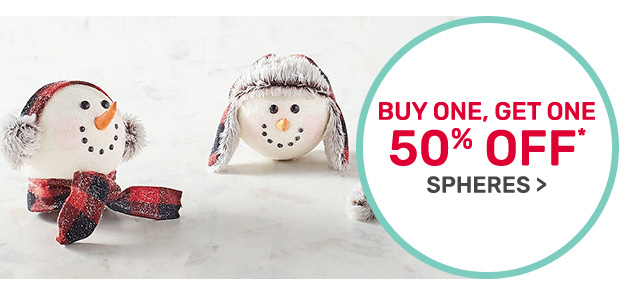 Buy one, get one fifty percent off spheres.