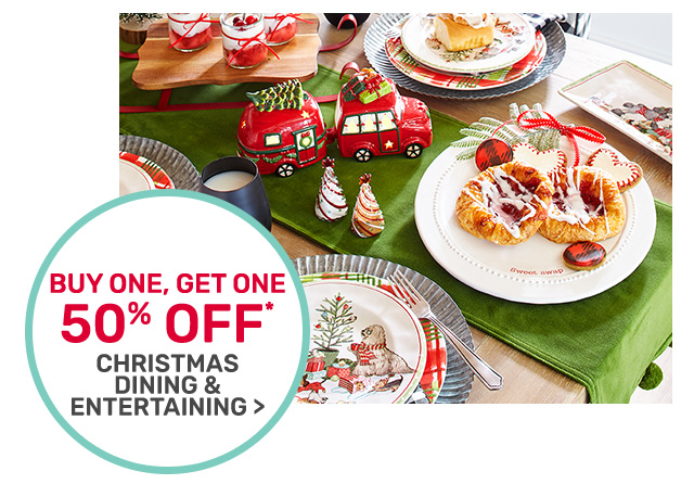 Buy one, get one fifty percent off Christmas dining and entertaining.