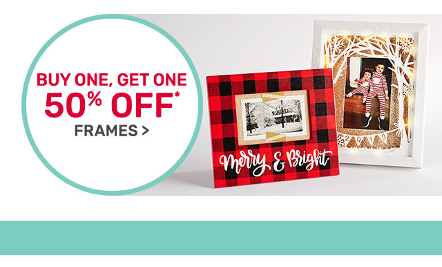 Buy one, get one fifty percent off frames.