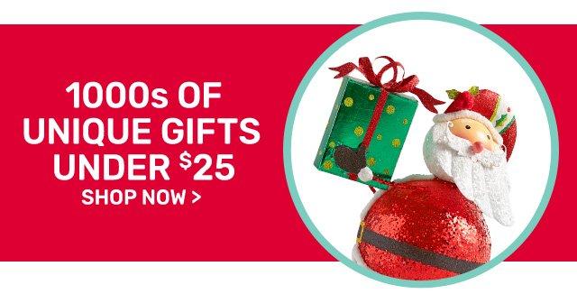 Thousands of unique gifts under twenty-five dollars.
