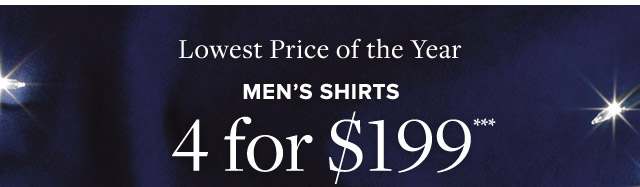 MEN'S SHIRTS 4 FOR $199***