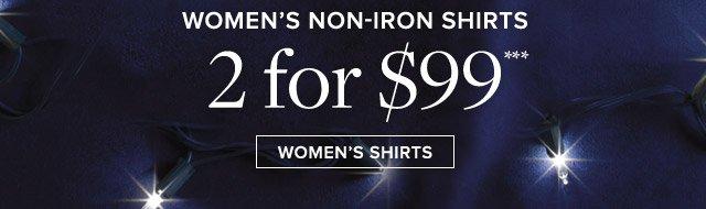 WOMEN'S NON-IRON SHIRTS 2 FOR $99***